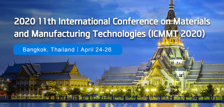 2020 11th International Conference on Materials and Manufacturing Technologies (ICMMT 2020)